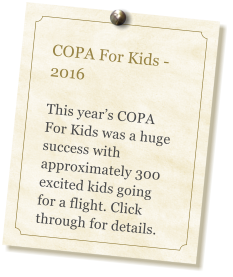 COPA For Kids - 2016  This year�s COPA For Kids was a huge success with approximately 300 excited kids going for a flight. Click through for details.