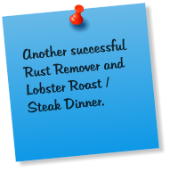 Another successful Rust Remover and Lobster Roast / Steak Dinner.